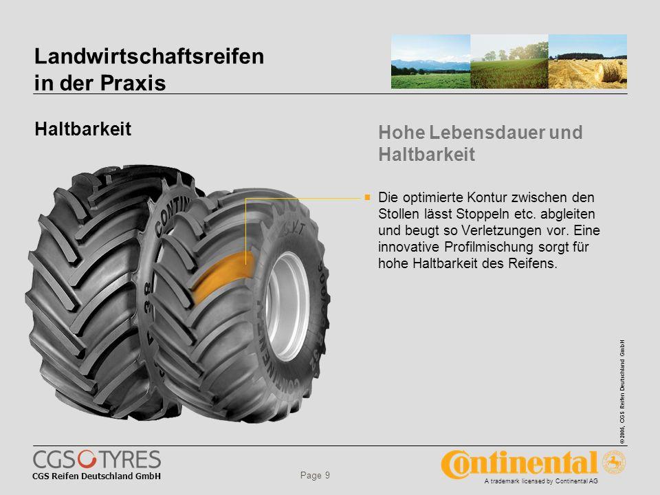 CGS Reifen Deutschland GmbH © 2005, CGS Reifen Deutschland GmbH A trademark licensed by Continental AG Page 9 Landwirtschaftsreifen in der Praxis Haltbarkeit Die optimierte Kontur zwischen den Stollen lässt Stoppeln etc.