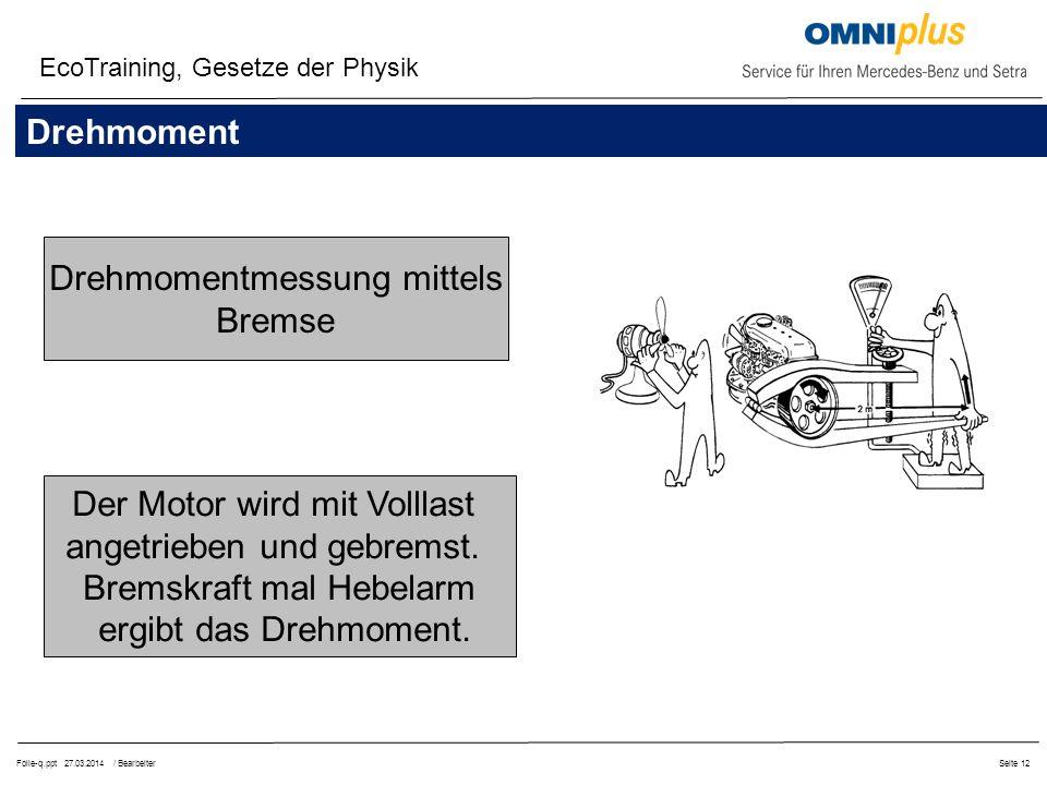Folie-q.ppt 27.03.2014 / BearbeiterSeite 12 Drehmomentmessung mittels Bremse Der Motor wird mit Volllast angetrieben und gebremst.