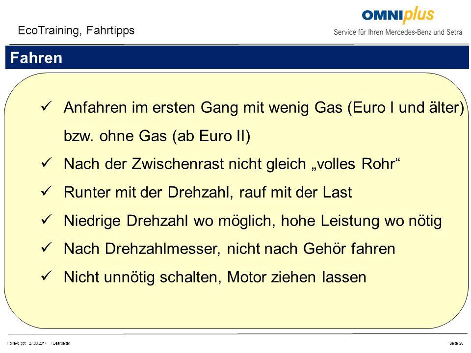 Folie-q.ppt 27.03.2014 / BearbeiterSeite 26 Anfahren im ersten Gang mit wenig Gas (Euro I und älter) bzw.