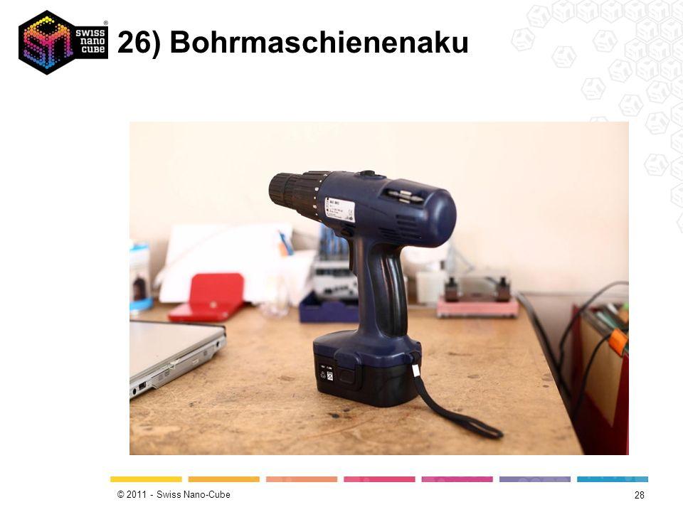 © 2011 - Swiss Nano-Cube 26) Bohrmaschienenaku 28