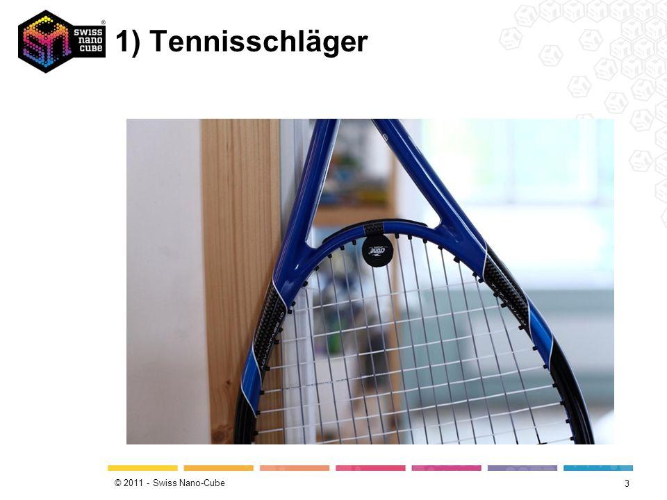 © 2011 - Swiss Nano-Cube 1) Tennisschläger 3