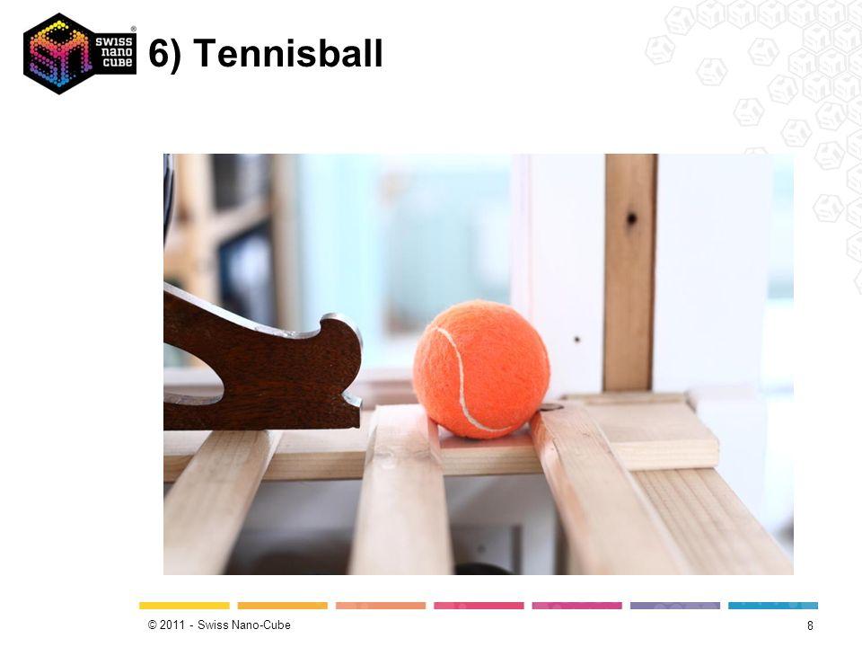 © 2011 - Swiss Nano-Cube 6) Tennisball 8