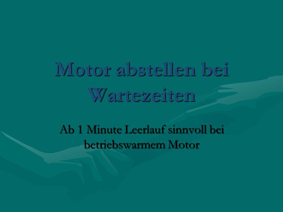 Motor abstellen bei Wartezeiten Ab 1 Minute Leerlauf sinnvoll bei betriebswarmem Motor