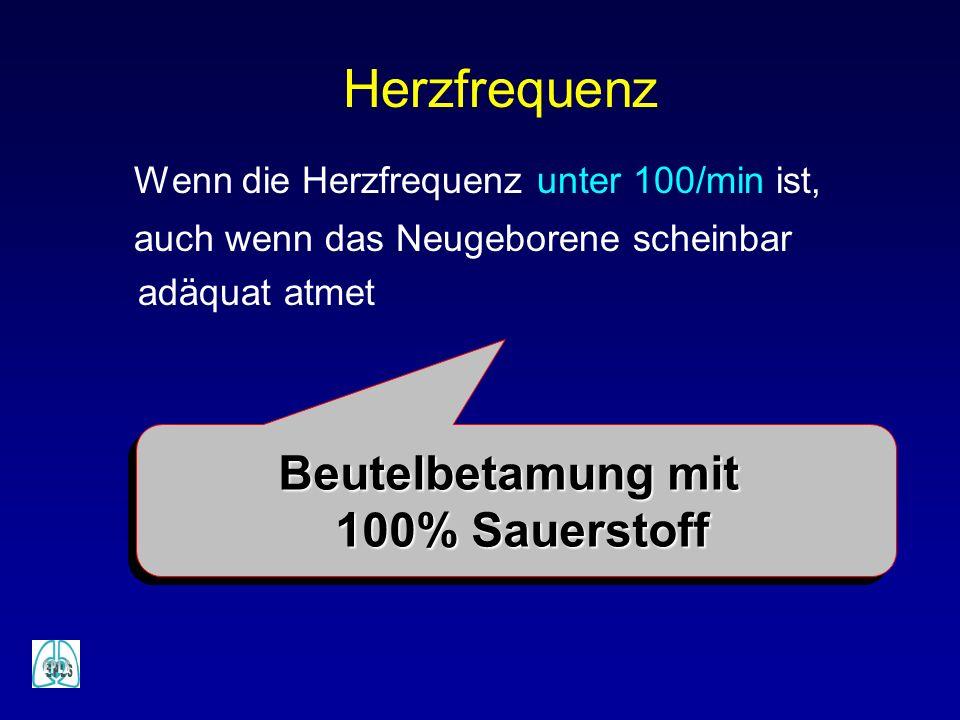 Herzfrequenz Wenn die Herzfrequenz unter 100/min ist, auch wenn das Neugeborene scheinbar adäquat atmet Beutelbetamung mit 100% Sauerstoff 100% Sauers