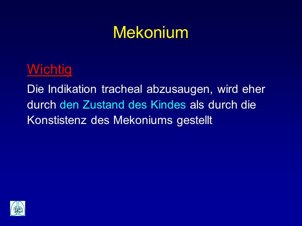 Mekonium Wichtig Die Indikation tracheal abzusaugen, wird eher durch den Zustand des Kindes als durch die Konstistenz des Mekoniums gestellt