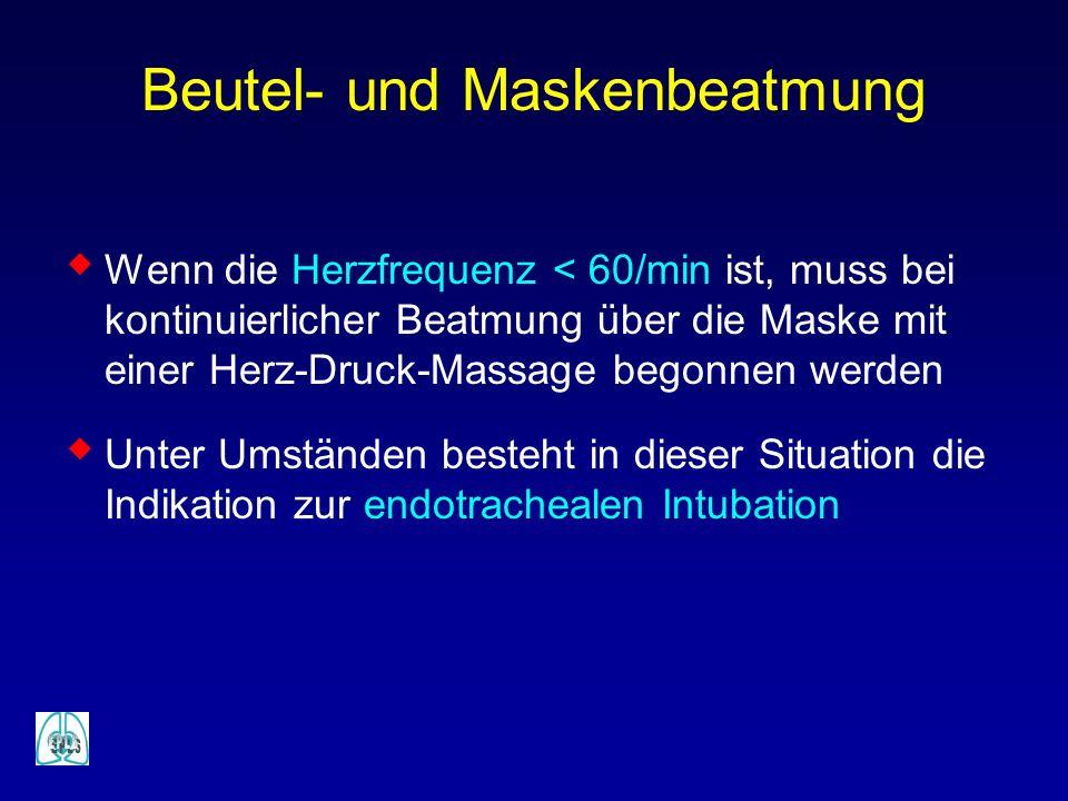 Wenn die Herzfrequenz < 60/min ist, muss bei kontinuierlicher Beatmung über die Maske mit einer Herz-Druck-Massage begonnen werden Unter Umständen bes