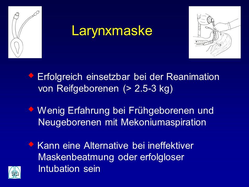 w Erfolgreich einsetzbar bei der Reanimation von Reifgeborenen (> 2.5-3 kg) w Wenig Erfahrung bei Frühgeborenen und Neugeborenen mit Mekoniumaspiratio