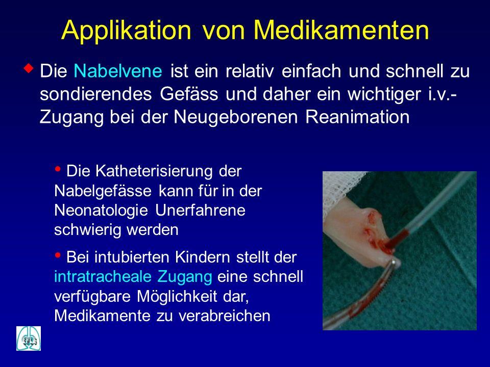 Applikation von Medikamenten Die Nabelvene ist ein relativ einfach und schnell zu sondierendes Gefäss und daher ein wichtiger i.v.- Zugang bei der Neu