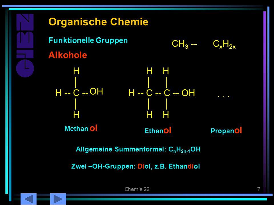 Chemie 227 Alkohole Allgemeine Summenformel: C n H 2n-1 OH Organische Chemie Alkohole Funktionelle Gruppen CH 3 --C x H 2x H H -- C -- H H Methan ol O