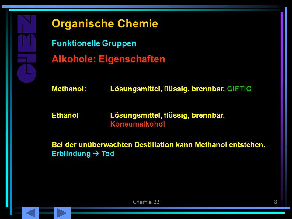 Chemie 228 Alkohole: Eigenschaften Organische Chemie Alkohole: Eigenschaften Funktionelle Gruppen Methanol:Lösungsmittel, flüssig, brennbar, GIFTIG Et