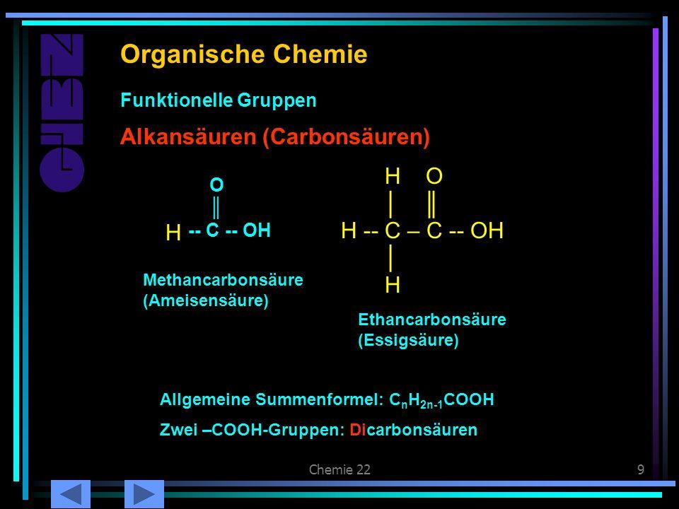 Chemie 229 Alkansäuren Organische Chemie Alkansäuren (Carbonsäuren) Funktionelle Gruppen H Wasserstoff O -- C -- OH Ethancarbonsäure (Essigsäure) H O