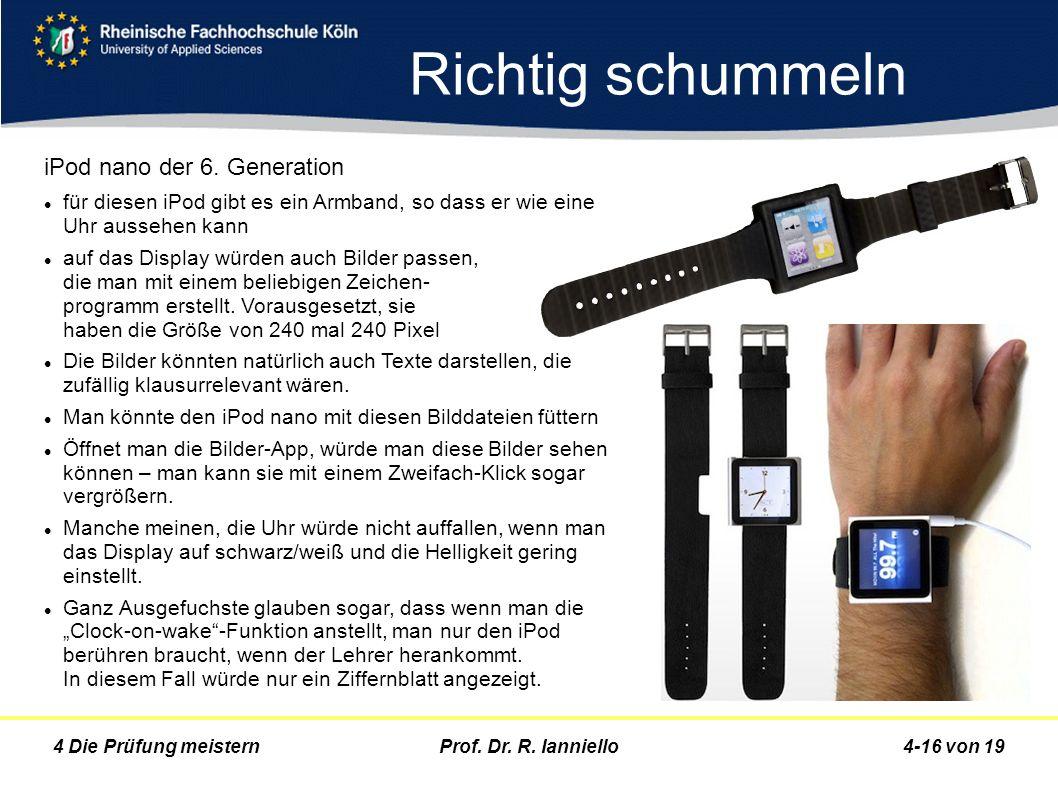 Prof. Dr. R. Ianniello4-16 von 194 Die Prüfung meistern Richtig schummeln iPod nano der 6. Generation für diesen iPod gibt es ein Armband, so dass er