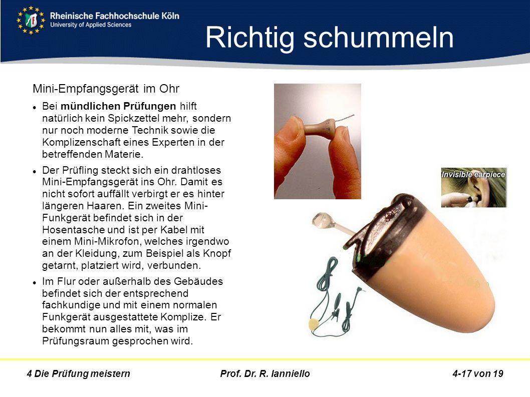 Prof. Dr. R. Ianniello4-17 von 194 Die Prüfung meistern Richtig schummeln Mini-Empfangsgerät im Ohr Bei mündlichen Prüfungen hilft natürlich kein Spic