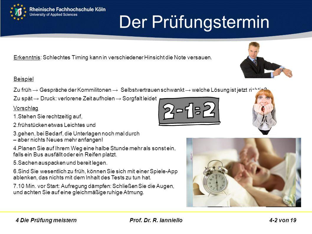 Prof. Dr. R. Ianniello4-2 von 194 Die Prüfung meistern Der Prüfungstermin Erkenntnis: Schlechtes Timing kann in verschiedener Hinsicht die Note versau