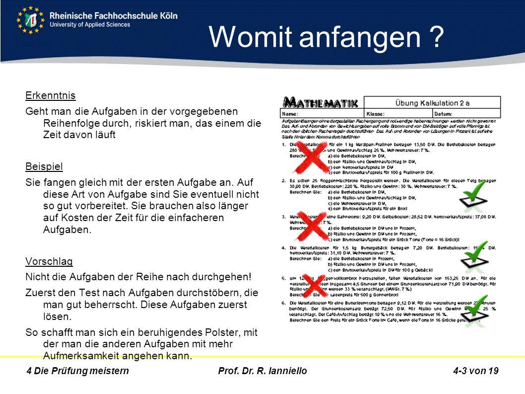 Prof. Dr. R. Ianniello4-3 von 194 Die Prüfung meistern Womit anfangen ? Erkenntnis Geht man die Aufgaben in der vorgegebenen Reihenfolge durch, riskie