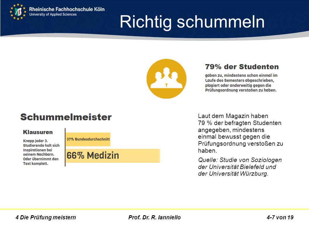 Prof. Dr. R. Ianniello4-7 von 194 Die Prüfung meistern Richtig schummeln Laut dem Magazin haben 79 % der befragten Studenten angegeben, mindestens ein
