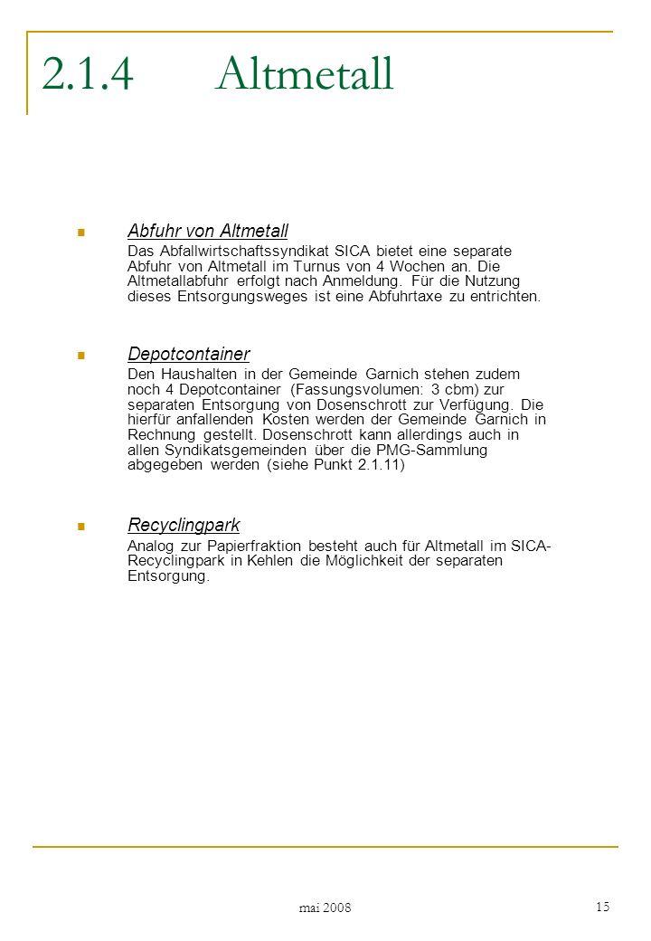 mai 2008 15 2.1.4Altmetall Abfuhr von Altmetall Das Abfallwirtschaftssyndikat SICA bietet eine separate Abfuhr von Altmetall im Turnus von 4 Wochen an.