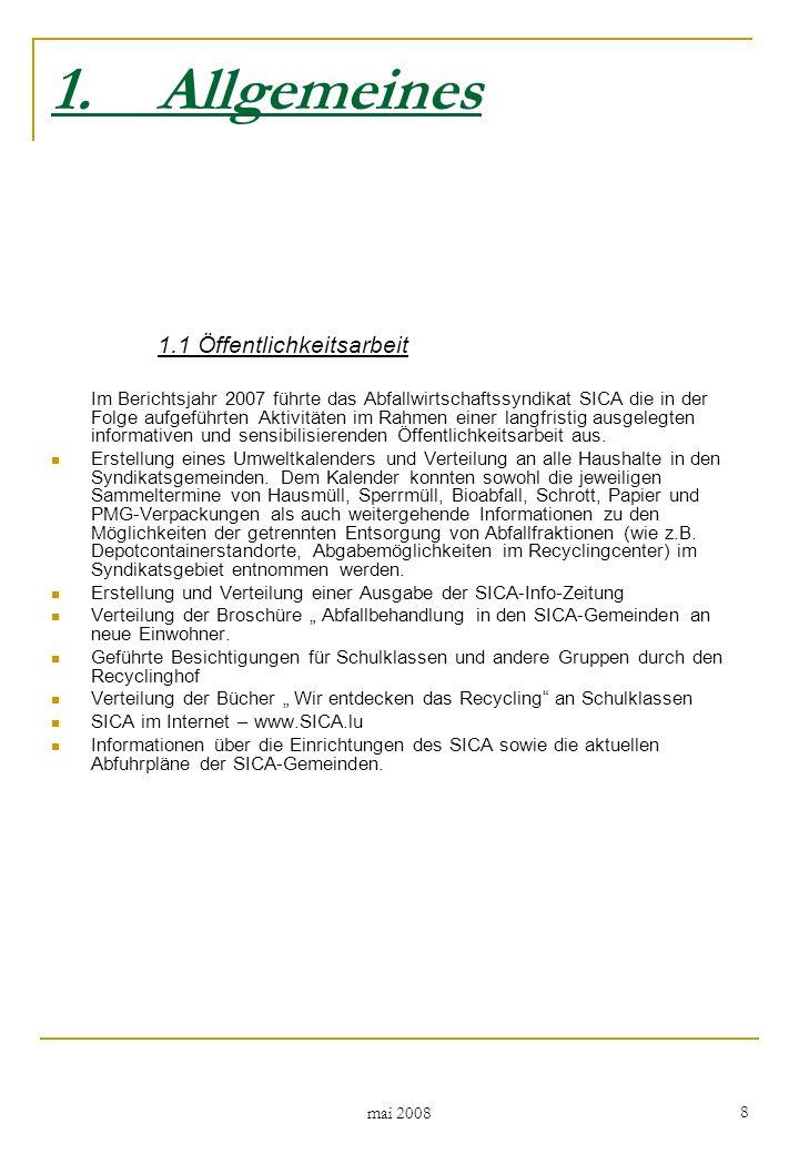 mai 2008 8 1.Allgemeines 1.1 Öffentlichkeitsarbeit Im Berichtsjahr 2007 führte das Abfallwirtschaftssyndikat SICA die in der Folge aufgeführten Aktivitäten im Rahmen einer langfristig ausgelegten informativen und sensibilisierenden Öffentlichkeitsarbeit aus.