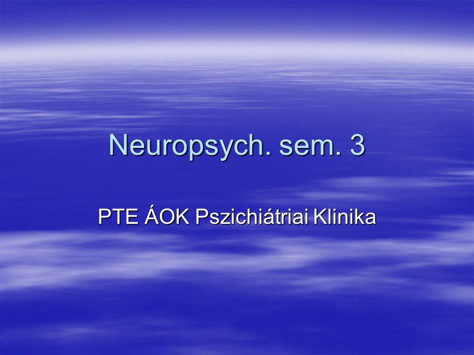 Neuropsych. sem. 3 PTE ÁOK Pszichiátriai Klinika
