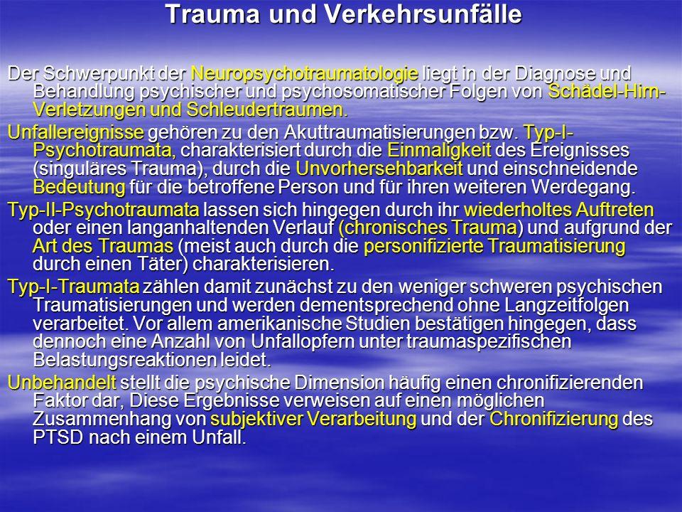Trauma und Verkehrsunfälle Trauma und Verkehrsunfälle Der Schwerpunkt der Neuropsychotraumatologie liegt in der Diagnose und Behandlung psychischer un