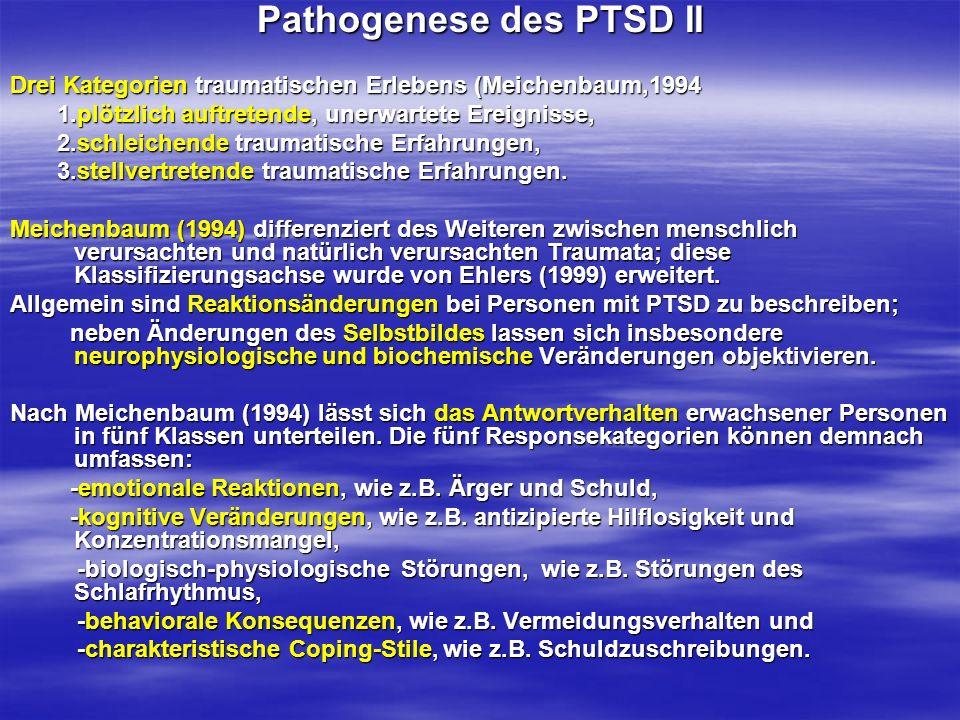 Pathogenese des PTSD II Drei Kategorien traumatischen Erlebens (Meichenbaum,1994 1.plötzlich auftretende, unerwartete Ereignisse, 1.plötzlich auftrete