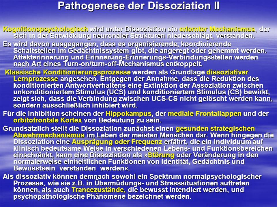 Pathogenese der Dissoziation II Kognitionspsychologisch wird unter Dissoziation ein erlernter Mechanismus, der sich in der Entwicklung neuronaler Stru