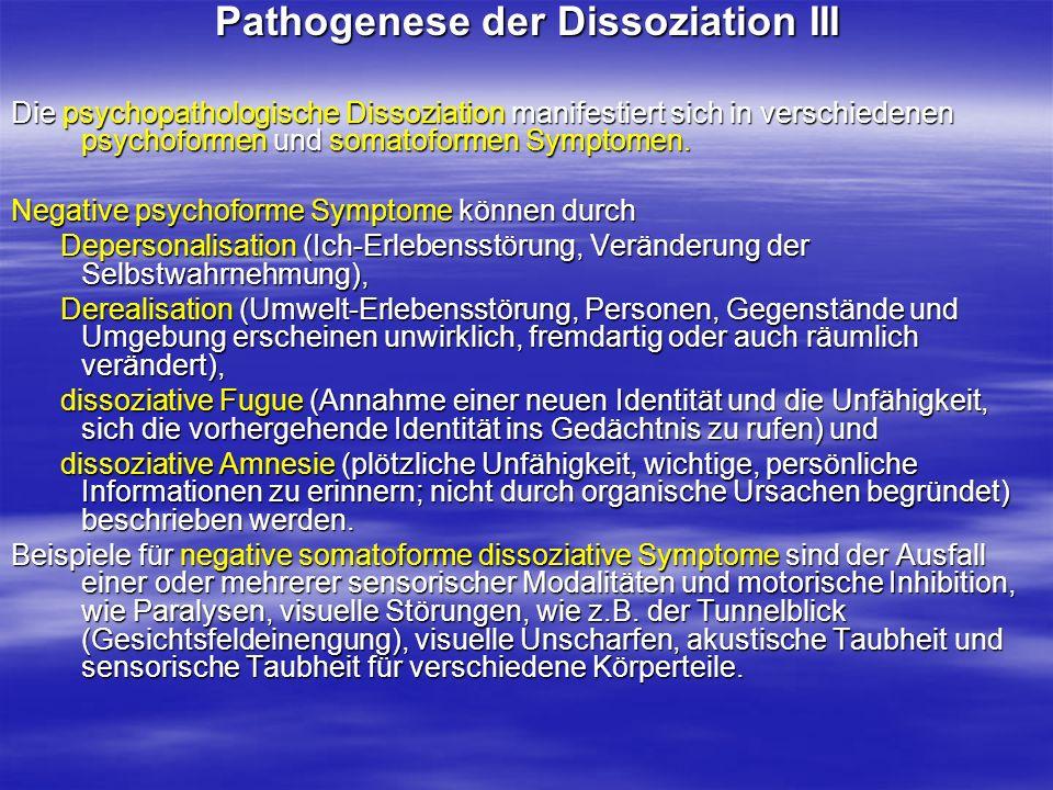 Pathogenese der Dissoziation III Die psychopathologische Dissoziation manifestiert sich in verschiedenen psychoformen und somatoformen Symptomen. Nega