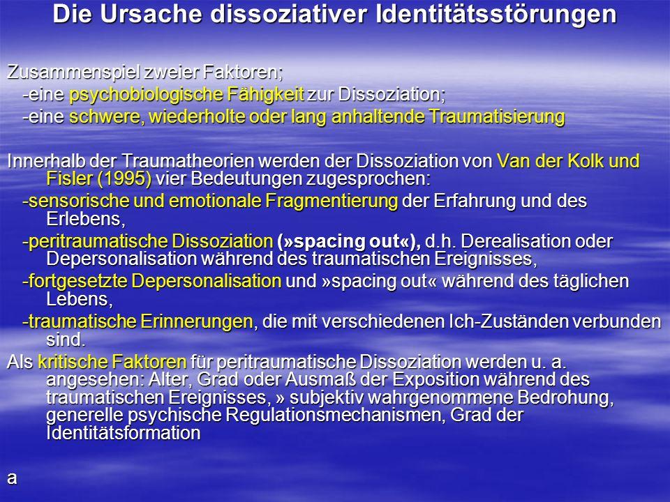 Die Ursache dissoziativer Identitätsstörungen Zusammenspiel zweier Faktoren; -eine psychobiologische Fähigkeit zur Dissoziation; -eine psychobiologisc