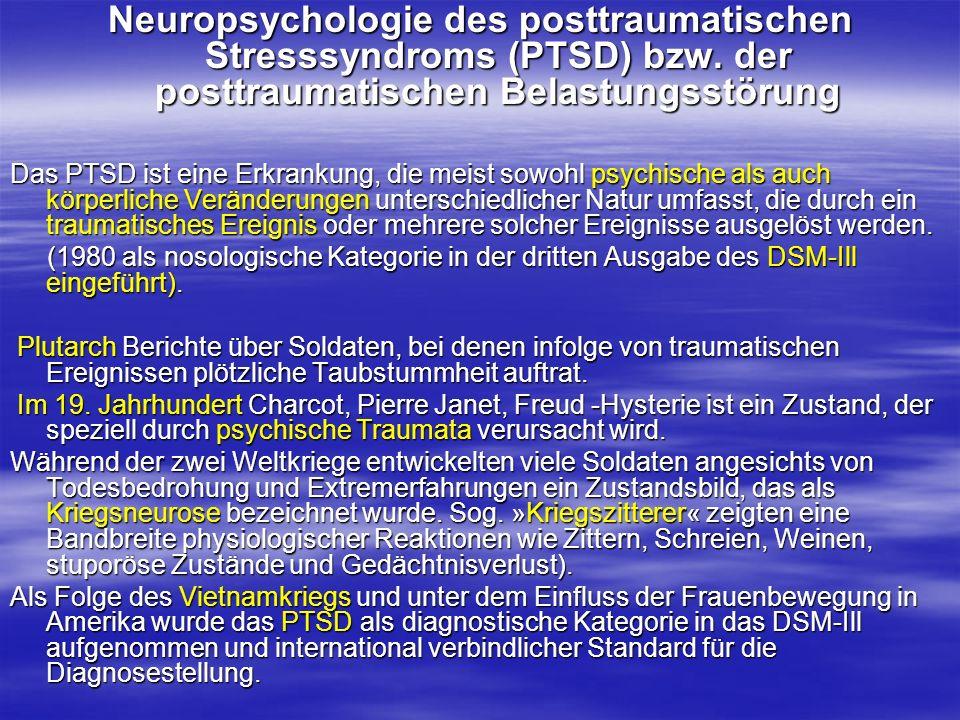 Neuropsychologie des posttraumatischen Stresssyndroms (PTSD) bzw. der posttraumatischen Belastungsstörung Das PTSD ist eine Erkrankung, die meist sowo