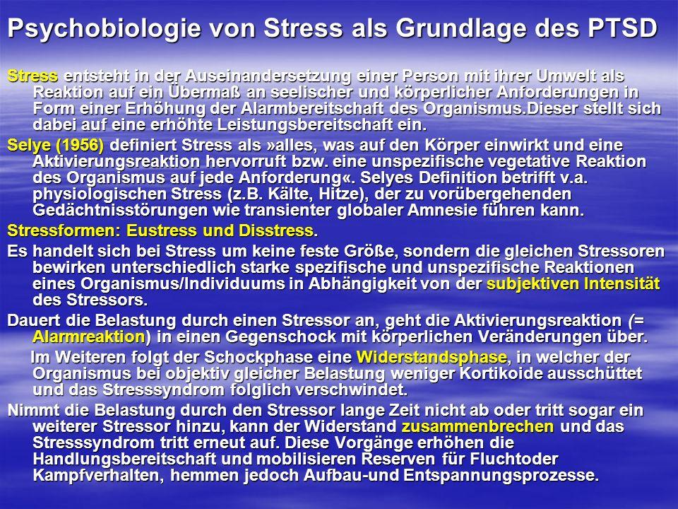 Psychobiologie von Stress als Grundlage des PTSD Stress entsteht in der Auseinandersetzung einer Person mit ihrer Umwelt als Reaktion auf ein Übermaß