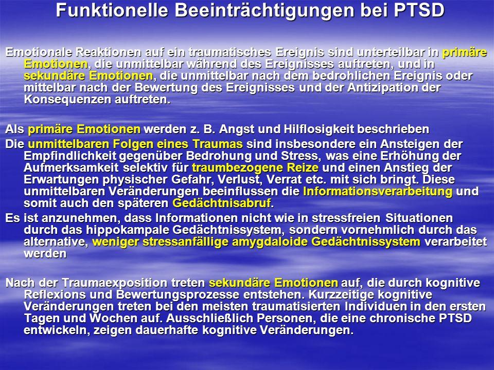 Funktionelle Beeinträchtigungen bei PTSD Funktionelle Beeinträchtigungen bei PTSD Emotionale Reaktionen auf ein traumatisches Ereignis sind unterteilb