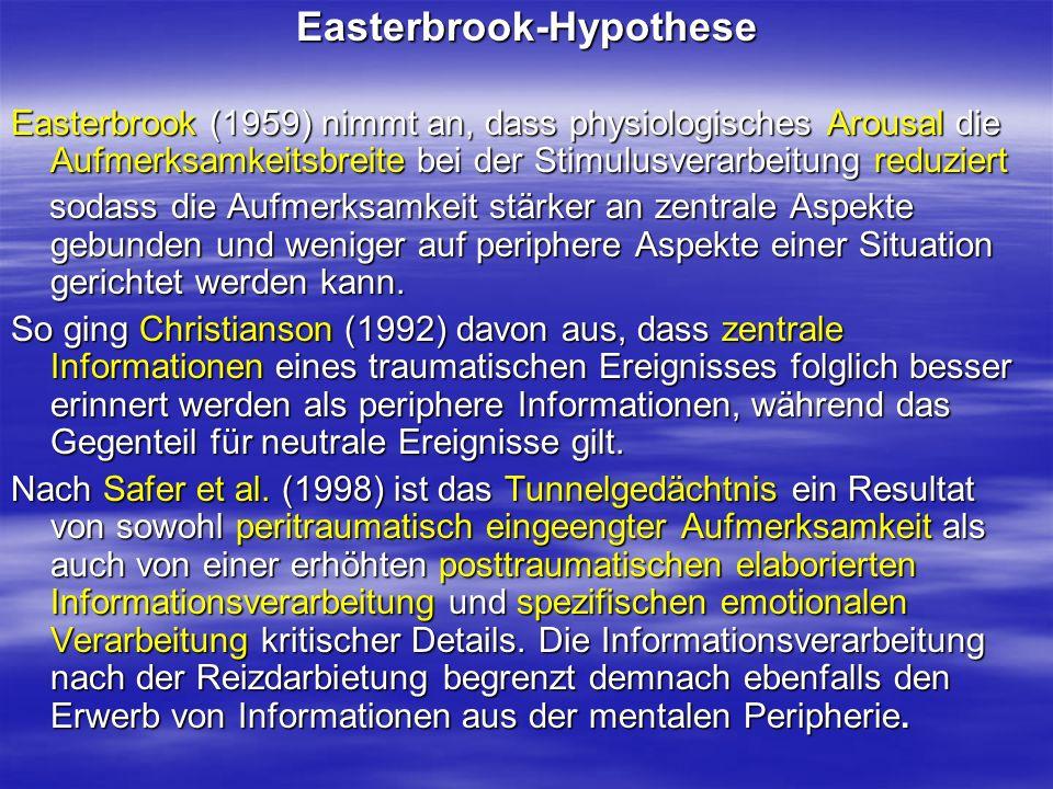 Easterbrook-Hypothese Easterbrook (1959) nimmt an, dass physiologisches Arousal die Aufmerksamkeitsbreite bei der Stimulusverarbeitung reduziert sodas