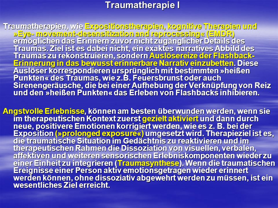 Traumatherapie I Traumatherapie I Traumatherapien, wie Expositionstherapien, kognitive Therapien und »Eye- movement-desensitization and reprocessing«
