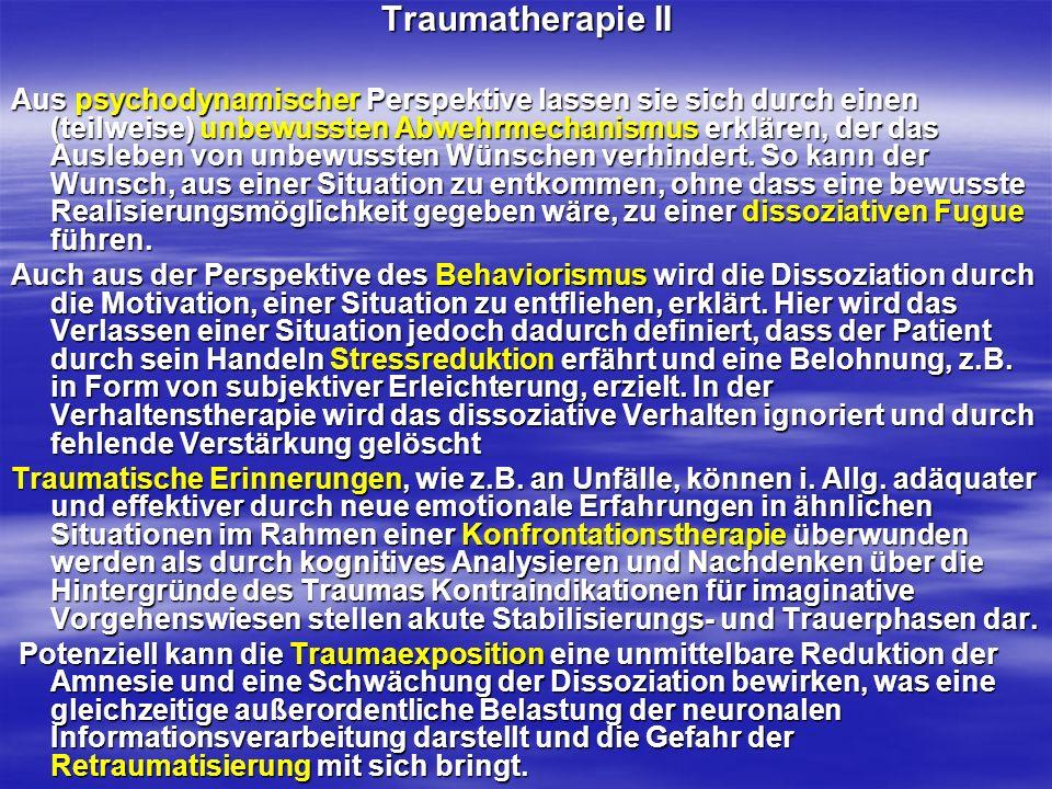 Traumatherapie II Aus psychodynamischer Perspektive lassen sie sich durch einen (teilweise) unbewussten Abwehrmechanismus erklären, der das Ausleben v