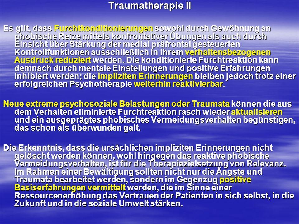 Traumatherapie II Es gilt, dass Furchtkonditionierungen sowohl durch Gewöhnung an phobische Reize mittels konfrontativer Übungen als auch durch Einsic