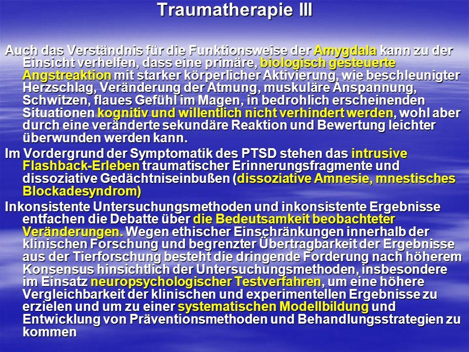 Traumatherapie III Auch das Verständnis für die Funktionsweise der Amygdala kann zu der Einsicht verhelfen, dass eine primäre, biologisch gesteuerte A