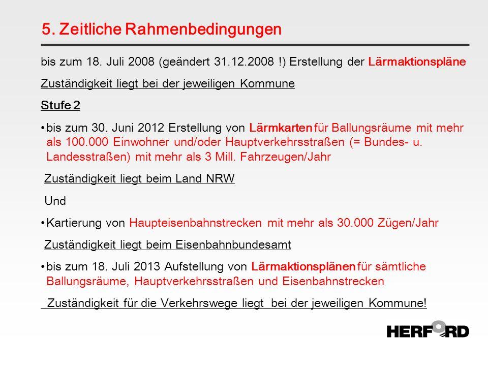 5. Zeitliche Rahmenbedingungen bis zum 18. Juli 2008 (geändert 31.12.2008 !) Erstellung der Lärmaktionspläne Zuständigkeit liegt bei der jeweiligen Ko