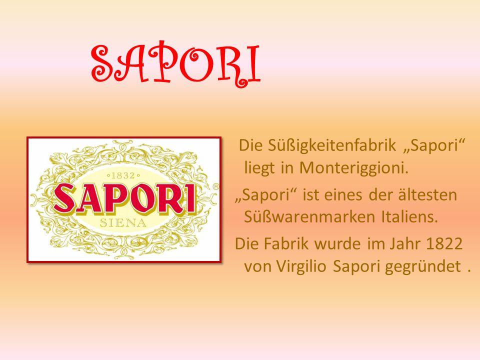 SAPORI Die Süßigkeitenfabrik Sapori liegt in Monteriggioni. Sapori ist eines der ältesten Süßwarenmarken Italiens. Die Fabrik wurde im Jahr 1822 von V