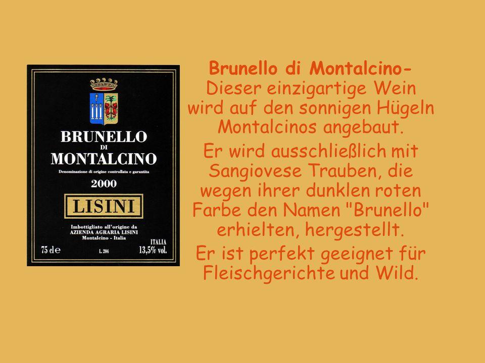 Brunello di Montalcino- Dieser einzigartige Wein wird auf den sonnigen Hügeln Montalcinos angebaut. Er wird ausschließlich mit Sangiovese Trauben, die