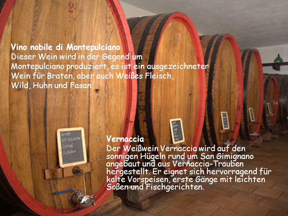 Vino nobile di Montepulciano Dieser Wein wird in der Gegend um Montepulciano produziert, es ist ein ausgezeichneter Wein für Braten, aber auch Weißes