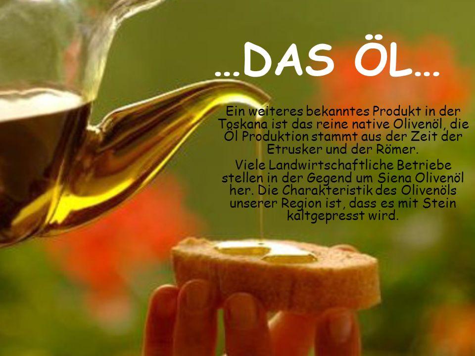 …DAS ÖL… Ein weiteres bekanntes Produkt in der Toskana ist das reine native Olivenöl, die Öl Produktion stammt aus der Zeit der Etrusker und der Römer