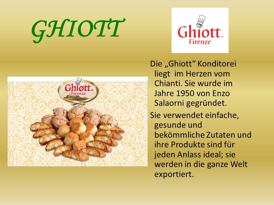 GHIOTT Die Ghiott Konditorei liegt im Herzen vom Chianti. Sie wurde im Jahre 1950 von Enzo Salaorni gegründet. Sie verwendet einfache, gesunde und bek