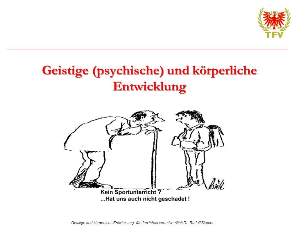 Geistige und körperliche Entwicklung für den Inhalt verantwortlich Dr. Rudolf Stadler Geistige (psychische) und körperliche Entwicklung