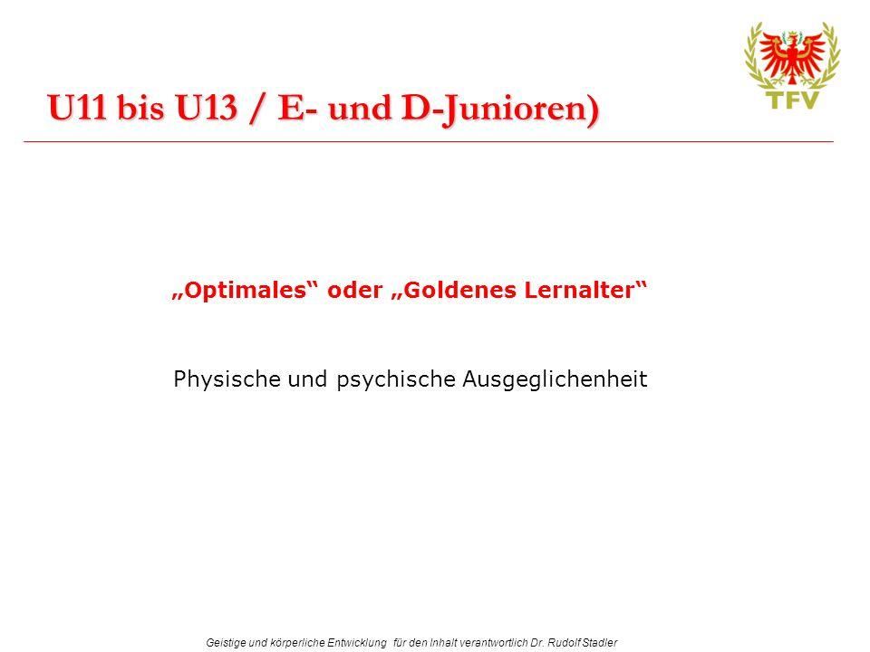 Geistige und körperliche Entwicklung für den Inhalt verantwortlich Dr. Rudolf Stadler U11 bis U13 / E- und D-Junioren) Optimales oder Goldenes Lernalt