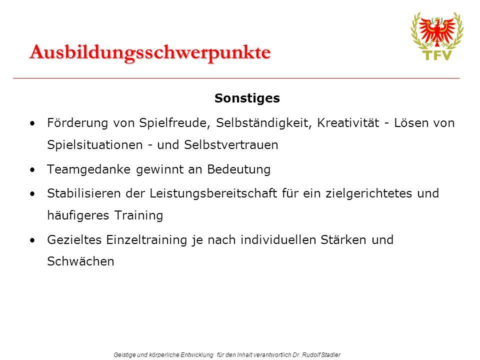 Geistige und körperliche Entwicklung für den Inhalt verantwortlich Dr. Rudolf Stadler Ausbildungsschwerpunkte Sonstiges Förderung von Spielfreude, Sel