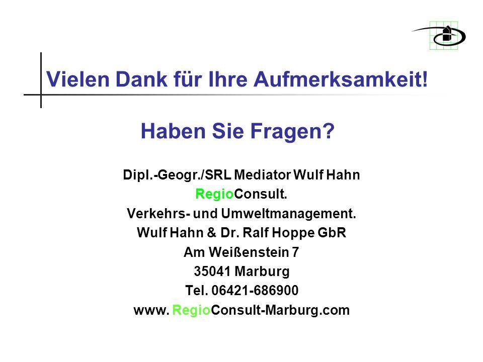 Vielen Dank für Ihre Aufmerksamkeit! Haben Sie Fragen? Dipl.-Geogr./SRL Mediator Wulf Hahn RegioConsult. Verkehrs- und Umweltmanagement. Wulf Hahn & D