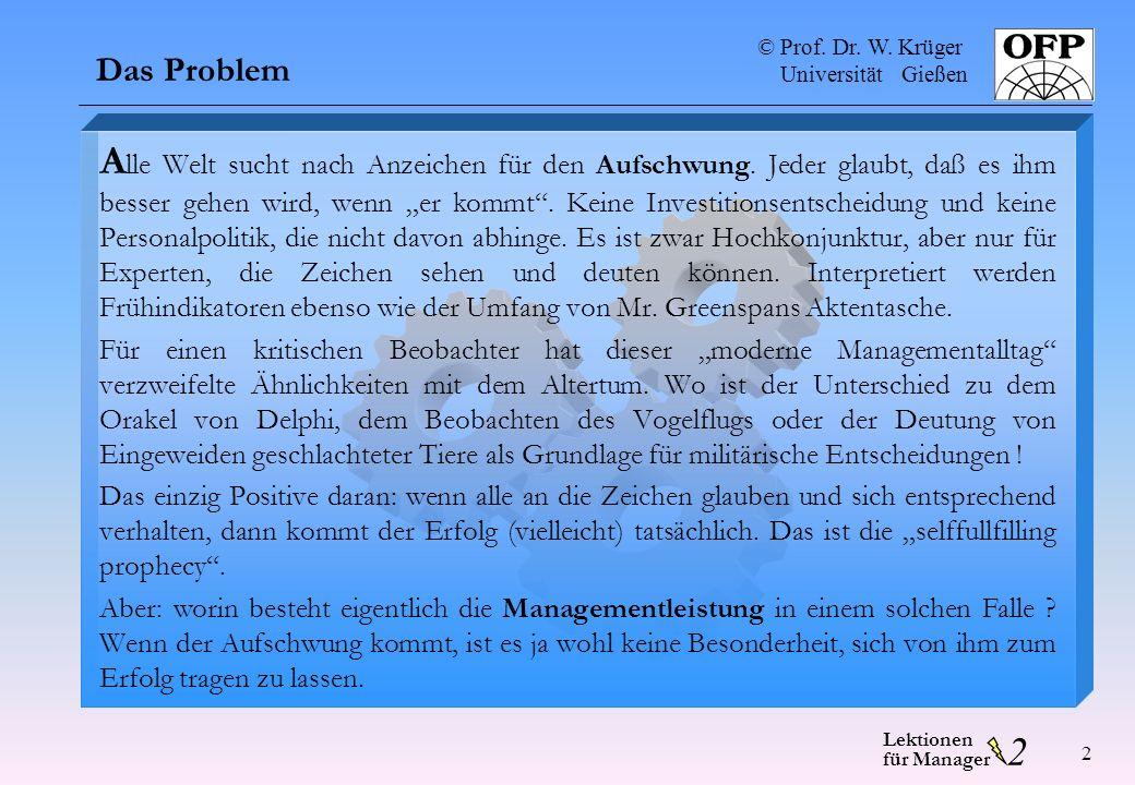 © Prof. Dr. W. Krüger Universität Gießen 2 Lektionen für Manager 2 Das Problem A lle Welt sucht nach Anzeichen für den Aufschwung. Jeder glaubt, daß e