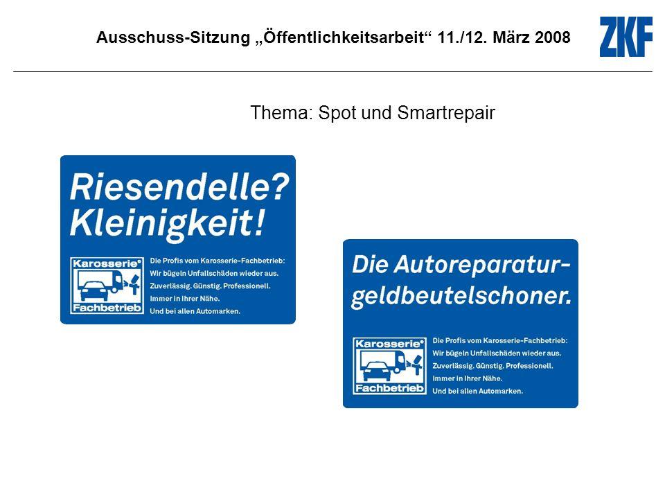 Ausschuss-Sitzung Öffentlichkeitsarbeit 11./12. März 2008 Thema: Spot und Smartrepair