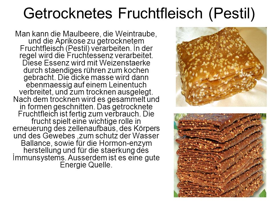 Getrocknetes Fruchtfleisch (Pestil) Man kann die Maulbeere, die Weintraube, und die Aprikose zu getrocknetem Fruchtfleisch (Pestil) verarbeiten.