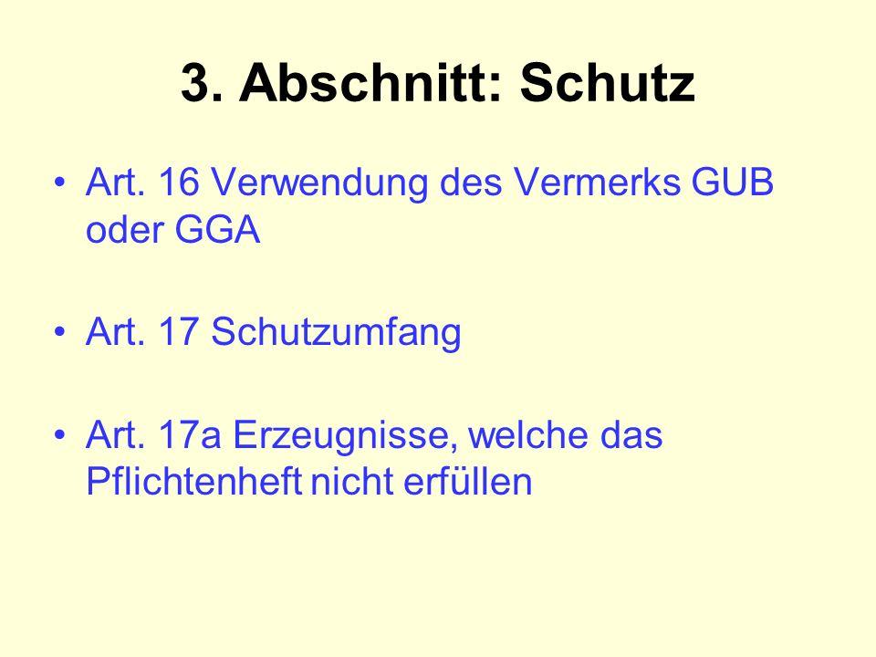 3. Abschnitt: Schutz Art. 16 Verwendung des Vermerks GUB oder GGA Art. 17 Schutzumfang Art. 17a Erzeugnisse, welche das Pflichtenheft nicht erfüllen